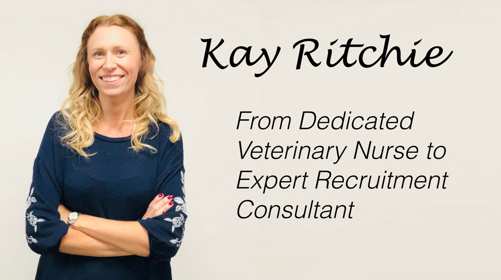 Kay Ritchie – from Veterinary Nurse to Expert Recruitment Consultant