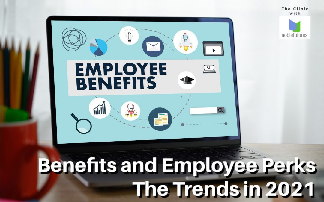 Benefits and Employee Perks – The trends in 2021