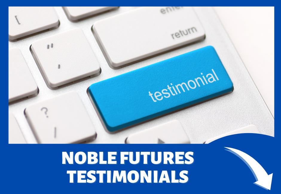 Recent Testimonials for Noble Futures