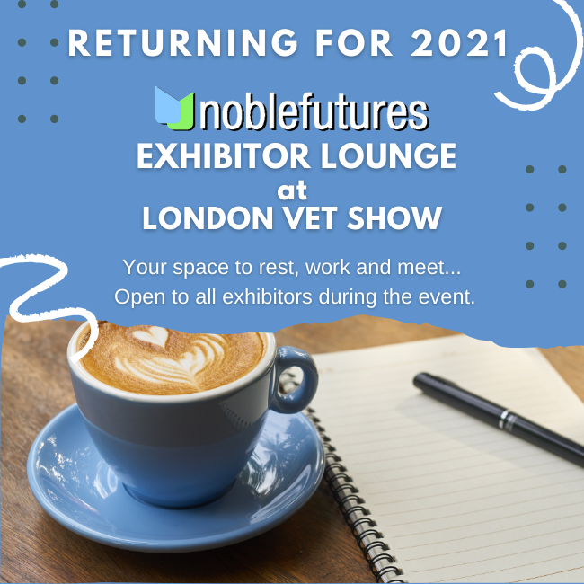 Noble Futures Exhibitor Lounge to return for London Vet Show 2021!